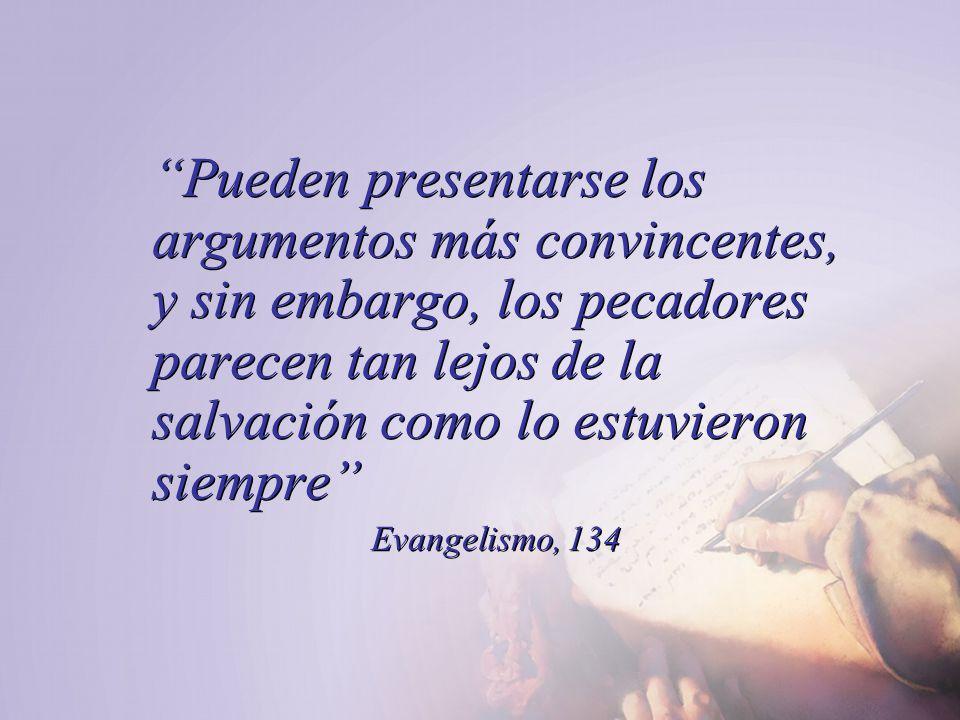 Pueden presentarse los argumentos más convincentes, y sin embargo, los pecadores parecen tan lejos de la salvación como lo estuvieron siempre