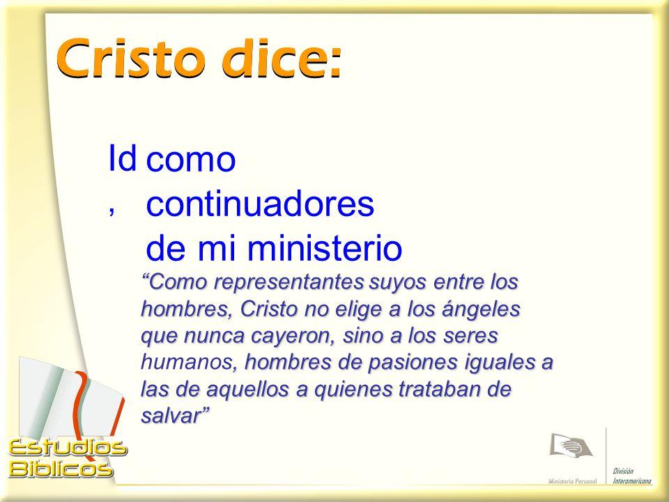 Cristo dice: Id, como continuadores de mi ministerio