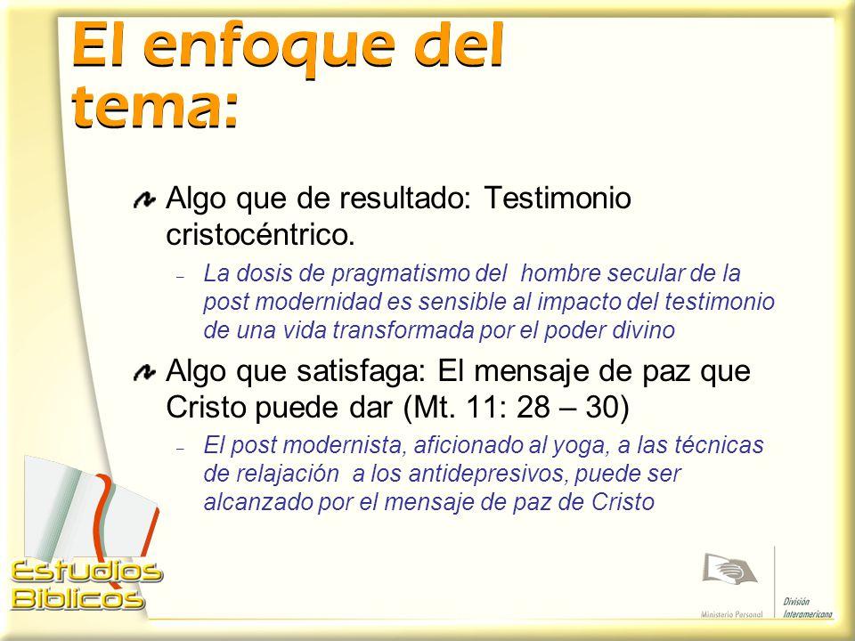 El enfoque del tema: Algo que de resultado: Testimonio cristocéntrico.
