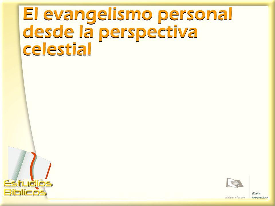 El evangelismo personal desde la perspectiva celestial