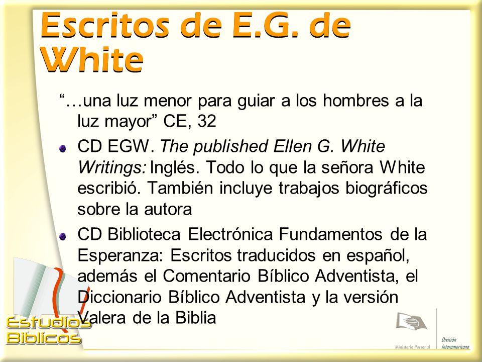 Escritos de E.G. de White …una luz menor para guiar a los hombres a la luz mayor CE, 32.