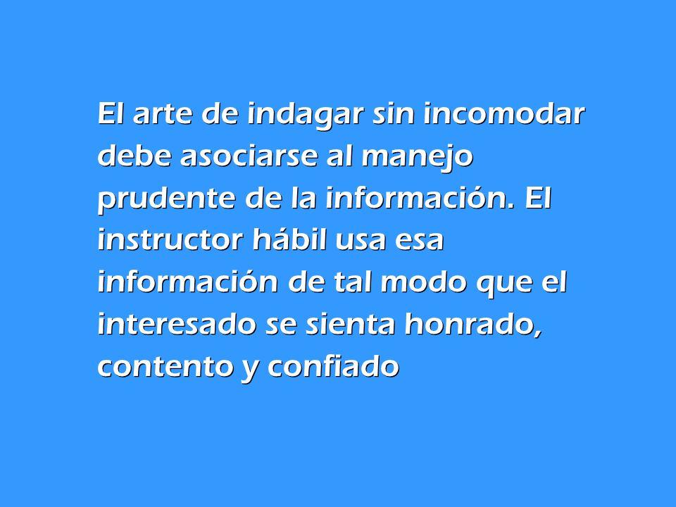 El arte de indagar sin incomodar debe asociarse al manejo prudente de la información.