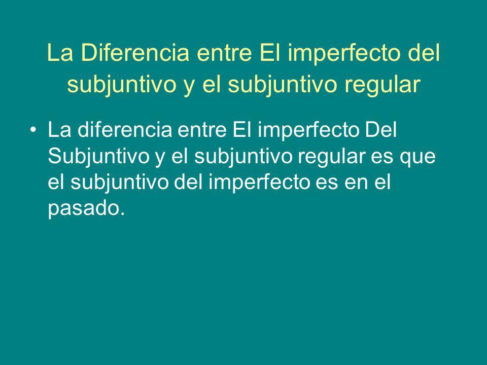 La Diferencia entre El imperfecto del subjuntivo y el subjuntivo regular
