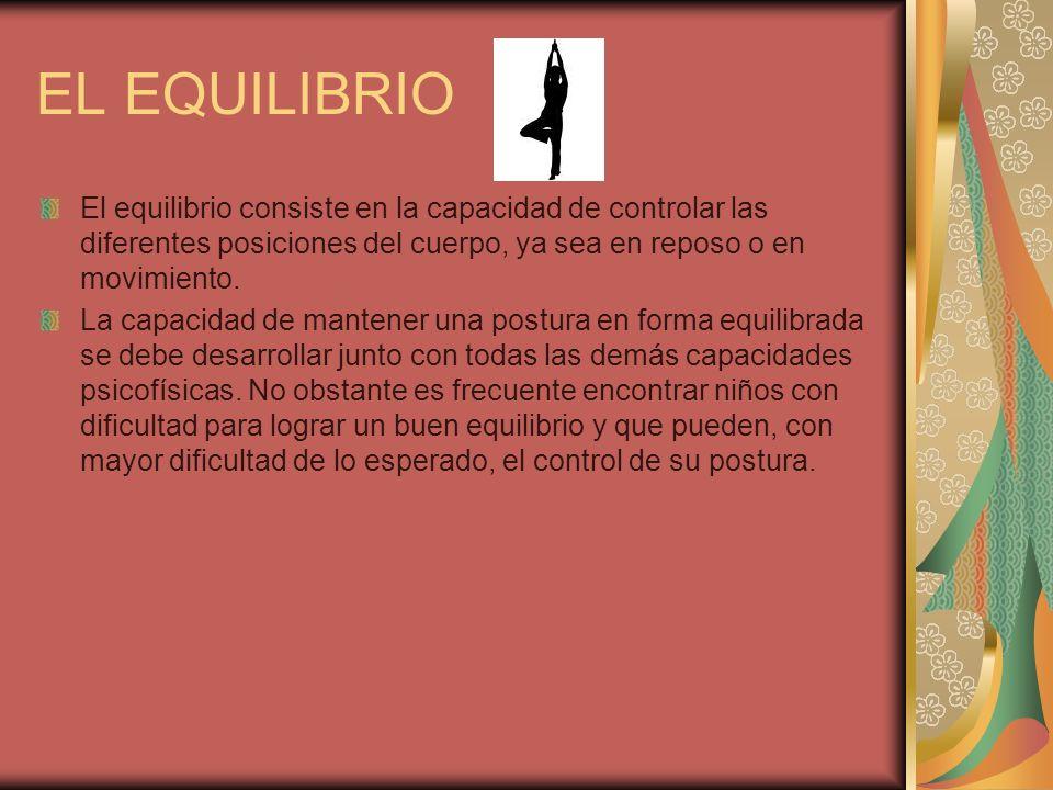 EL EQUILIBRIO El equilibrio consiste en la capacidad de controlar las diferentes posiciones del cuerpo, ya sea en reposo o en movimiento.