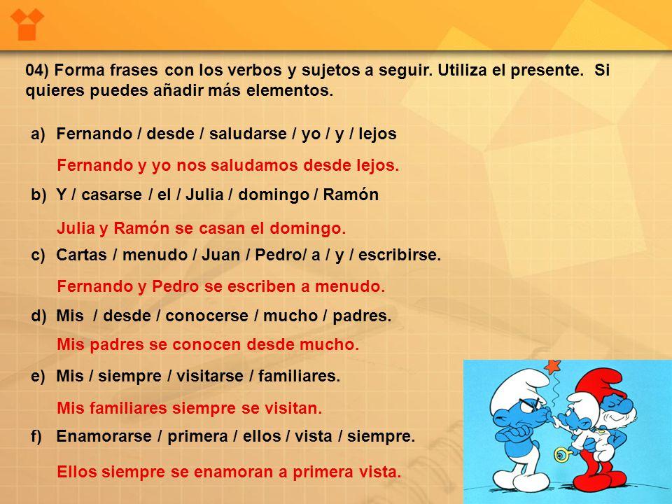 04) Forma frases con los verbos y sujetos a seguir. Utiliza el presente. Si quieres puedes añadir más elementos.