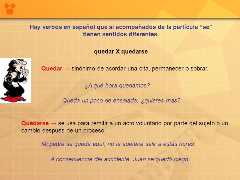 Hay verbos en español que si acompañados de la partícula se tienen sentidos diferentes.
