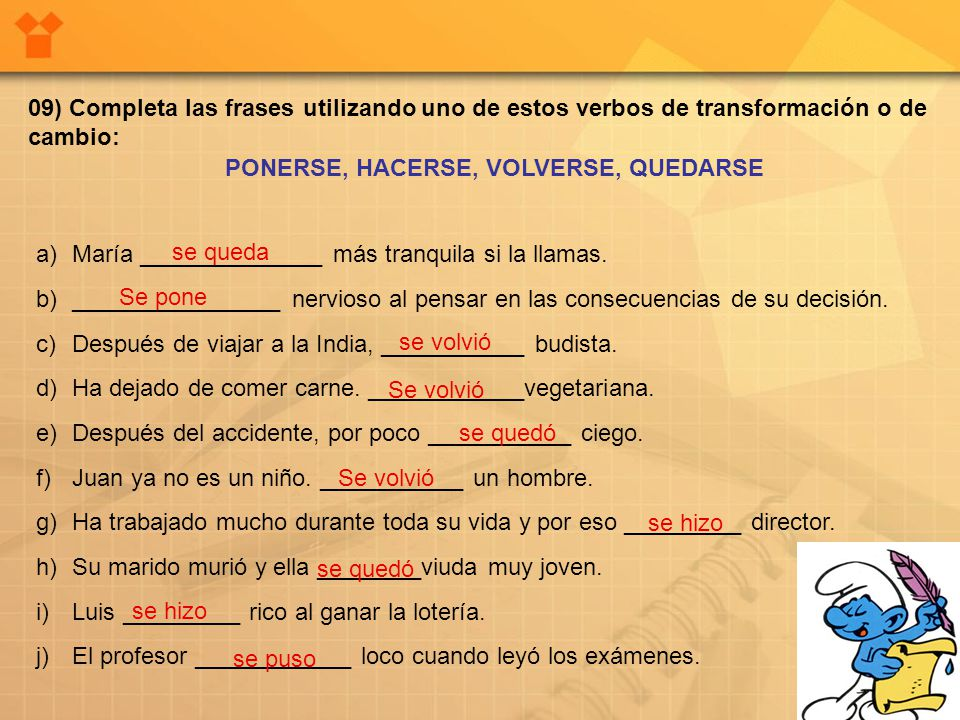 09) Completa las frases utilizando uno de estos verbos de transformación o de cambio: