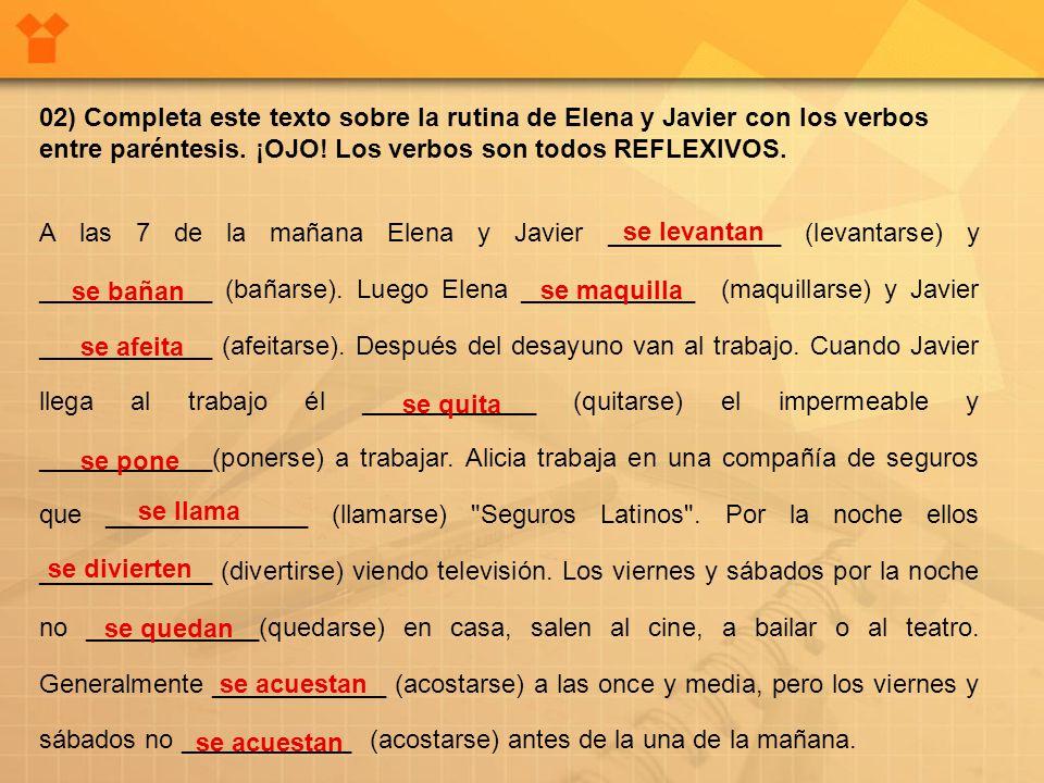 02) Completa este texto sobre la rutina de Elena y Javier con los verbos entre paréntesis. ¡OJO! Los verbos son todos REFLEXIVOS.