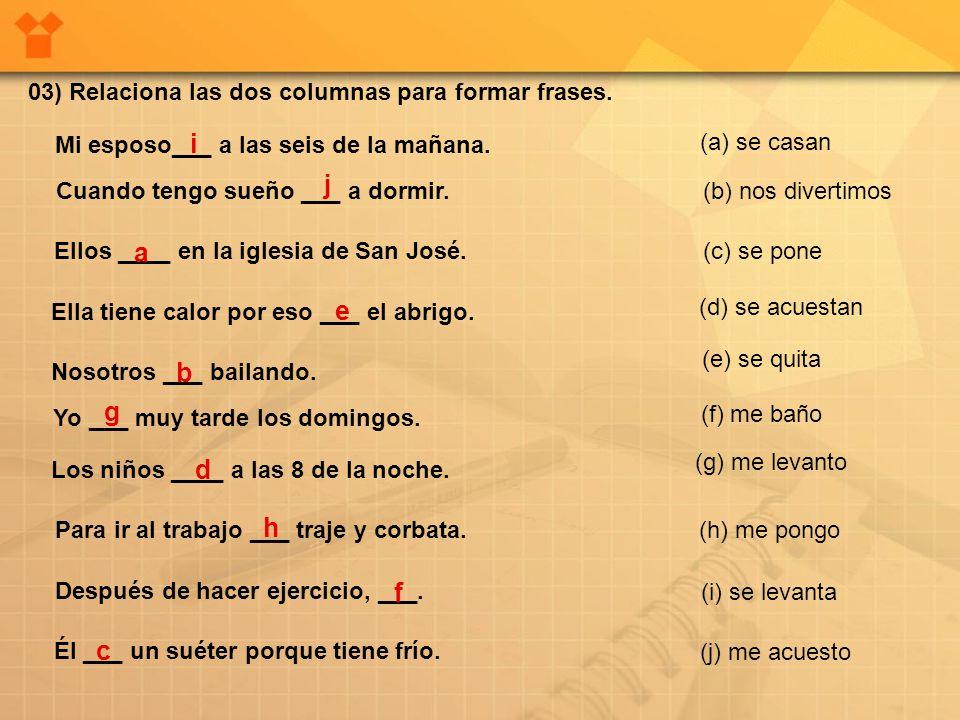 i j a e b g d h f c 03) Relaciona las dos columnas para formar frases.