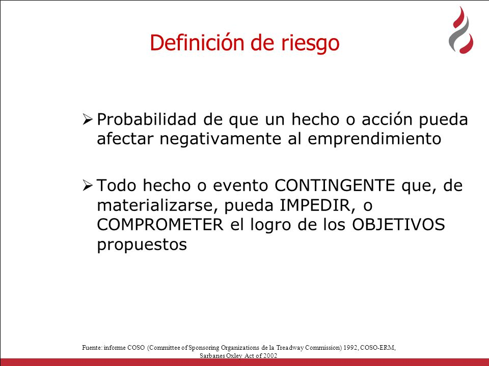 Definición de riesgo Probabilidad de que un hecho o acción pueda afectar negativamente al emprendimiento.