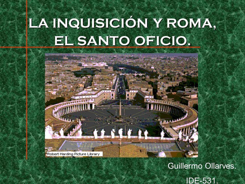 LA INQUISICIÓN Y ROMA, EL SANTO OFICIO.