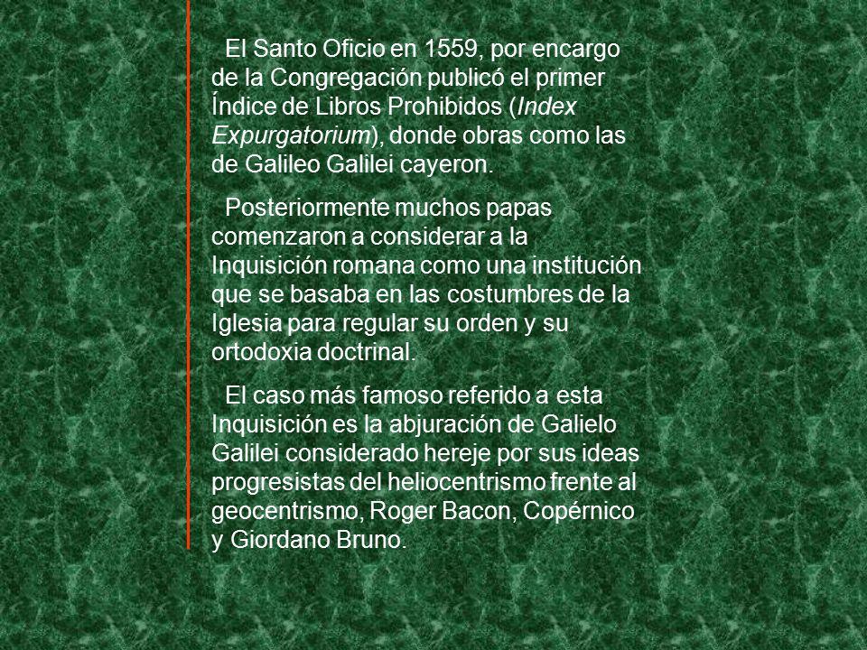 El Santo Oficio en 1559, por encargo de la Congregación publicó el primer Índice de Libros Prohibidos (Index Expurgatorium), donde obras como las de Galileo Galilei cayeron.