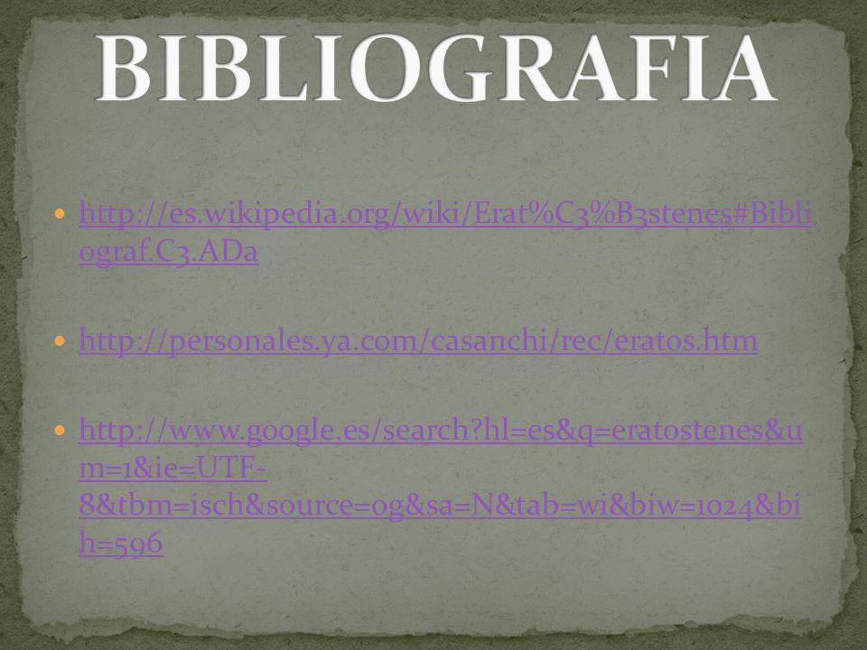 BIBLIOGRAFIA http://es.wikipedia.org/wiki/Erat%C3%B3stenes#Bibli ograf.C3.ADa. http://personales.ya.com/casanchi/rec/eratos.htm.