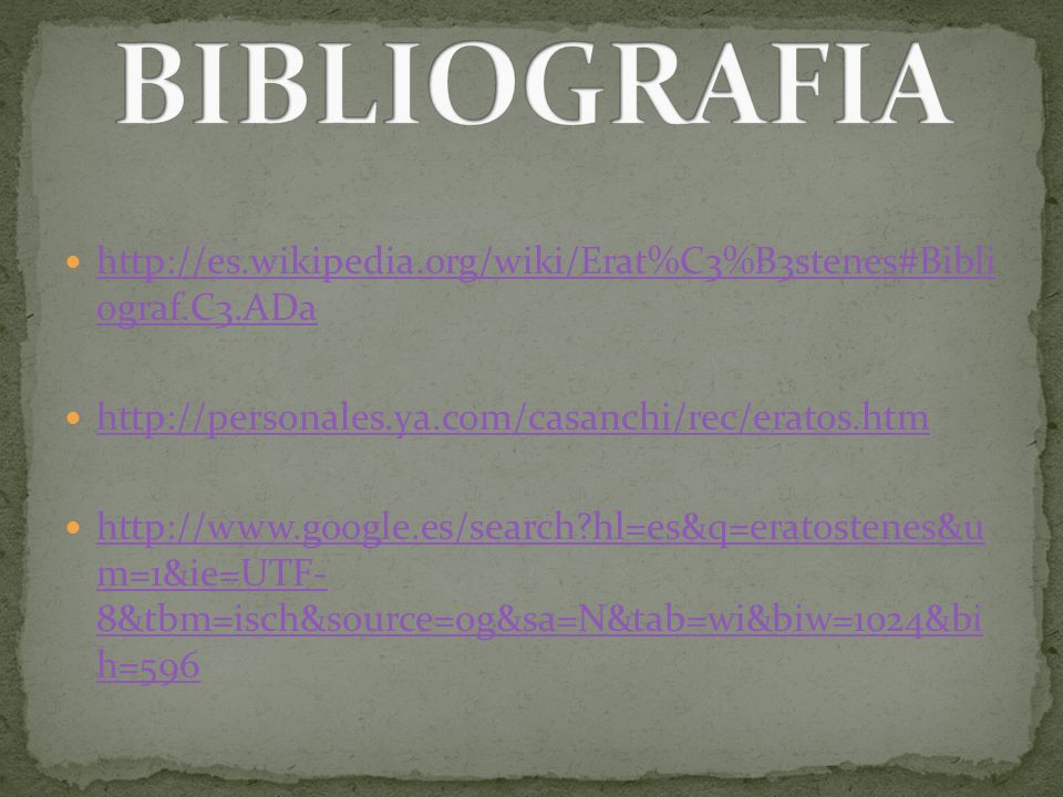 BIBLIOGRAFIAhttp://es.wikipedia.org/wiki/Erat%C3%B3stenes#Bibli ograf.C3.ADa. http://personales.ya.com/casanchi/rec/eratos.htm.