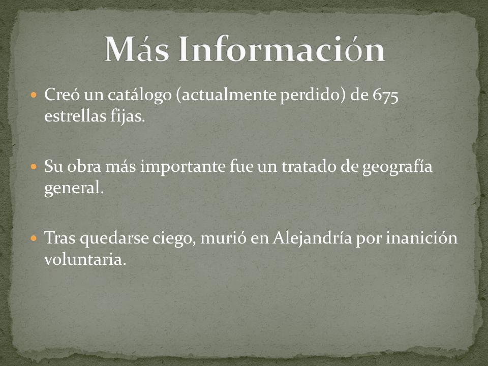Más InformaciónCreó un catálogo (actualmente perdido) de 675 estrellas fijas. Su obra más importante fue un tratado de geografía general.