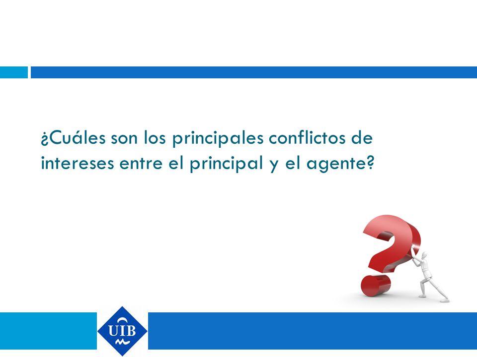 ¿Cuáles son los principales conflictos de intereses entre el principal y el agente