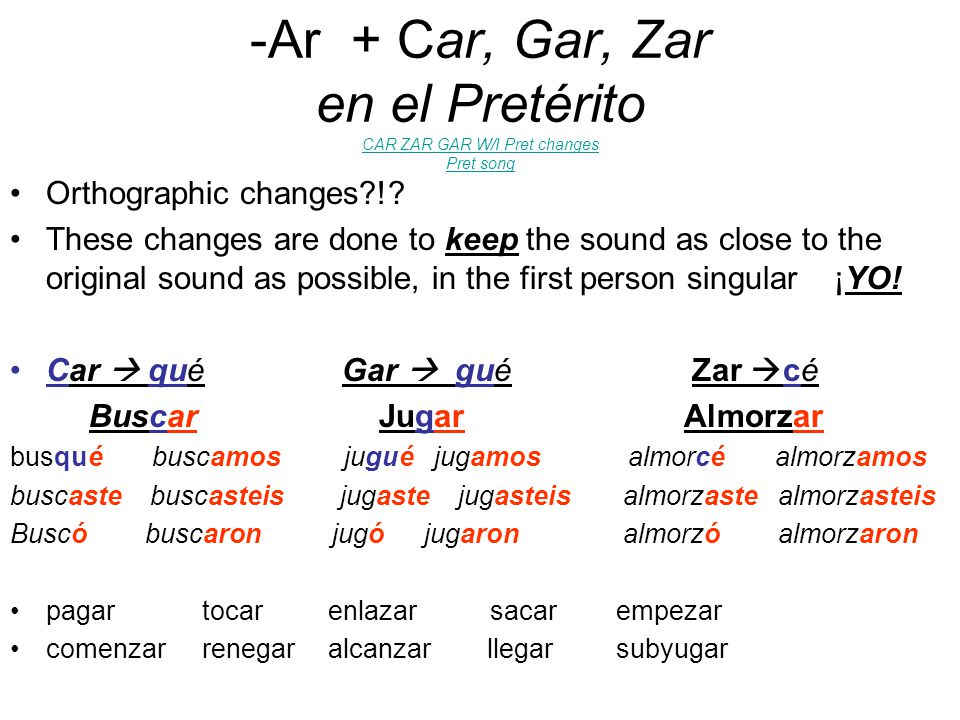-Ar + Car, Gar, Zar en el Pretérito CAR ZAR GAR W/I Pret changes Pret song