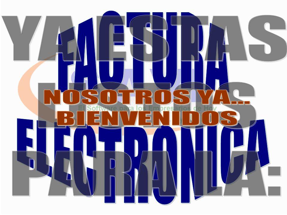 FACTURA ELECTRONICA YA ESTAS LISTOS PARA LA: NOSOTROS YA... BIENVENIDOS