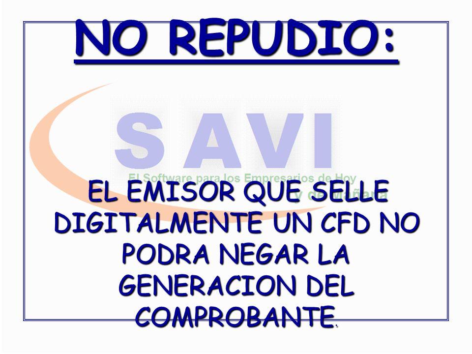 NO REPUDIO: EL EMISOR QUE SELLE DIGITALMENTE UN CFD NO PODRA NEGAR LA GENERACION DEL COMPROBANTE.