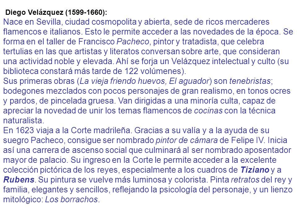 Diego Velázquez (1599-1660): Nace en Sevilla, ciudad cosmopolita y abierta, sede de ricos mercaderes flamencos e italianos.