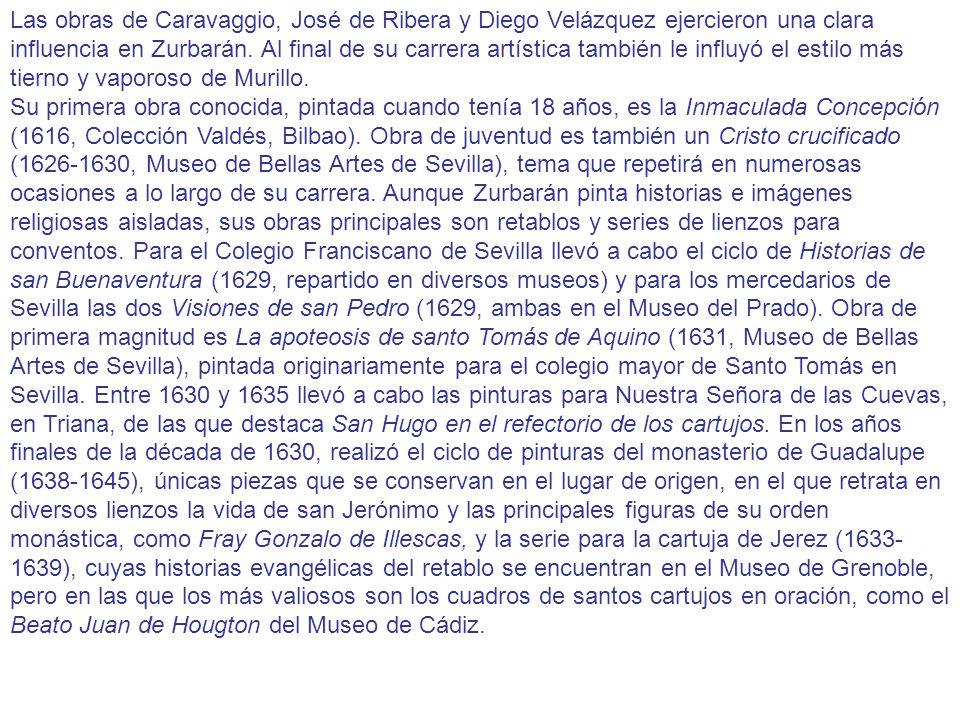 Las obras de Caravaggio, José de Ribera y Diego Velázquez ejercieron una clara influencia en Zurbarán. Al final de su carrera artística también le influyó el estilo más tierno y vaporoso de Murillo.