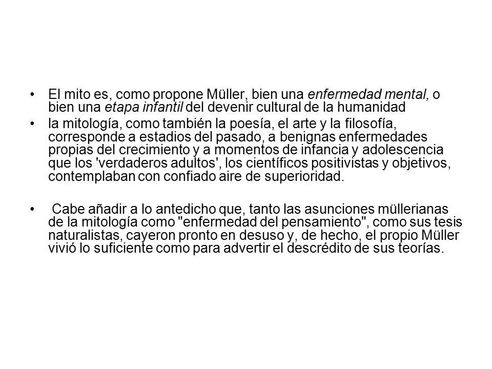 El mito es, como propone Müller, bien una enfermedad mental, o bien una etapa infantil del devenir cultural de la humanidad