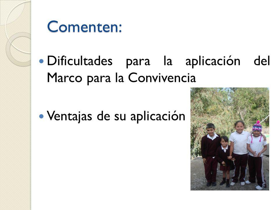 Comenten: Dificultades para la aplicación del Marco para la Convivencia Ventajas de su aplicación