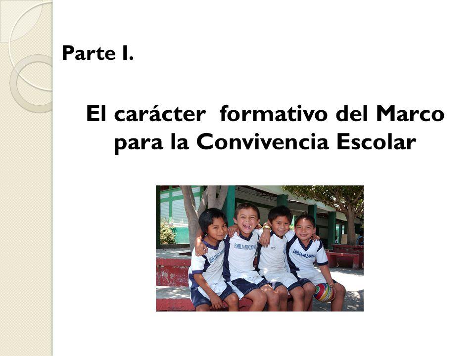 Parte I. El carácter formativo del Marco para la Convivencia Escolar
