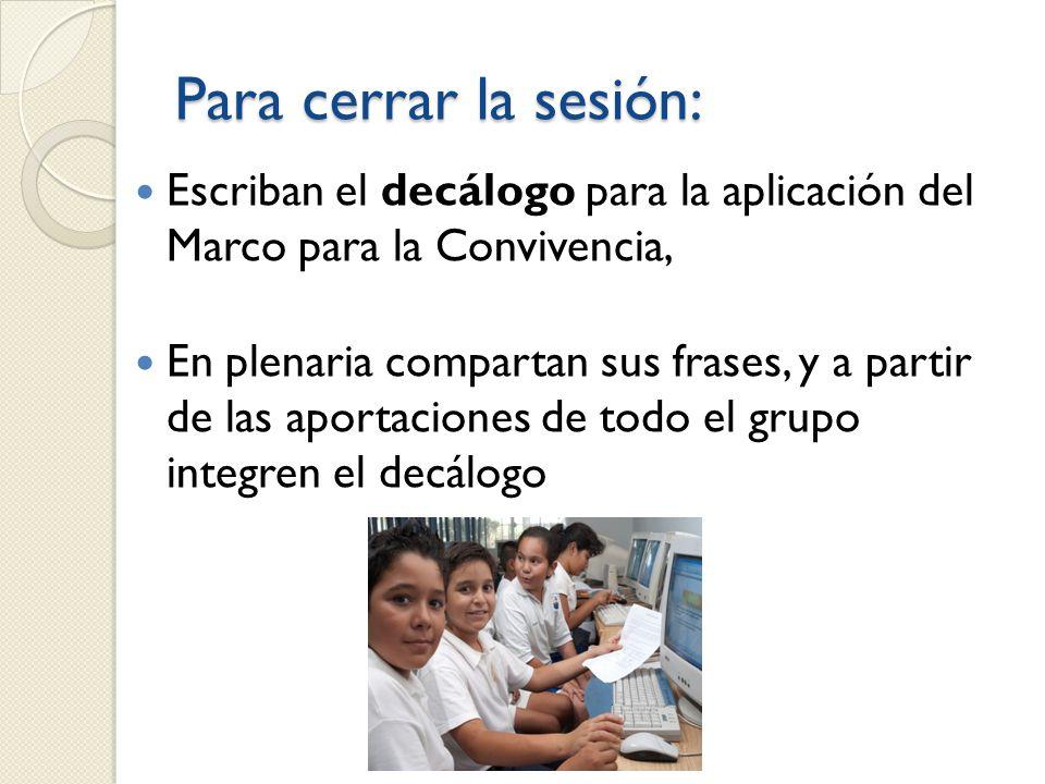 Para cerrar la sesión: Escriban el decálogo para la aplicación del Marco para la Convivencia,