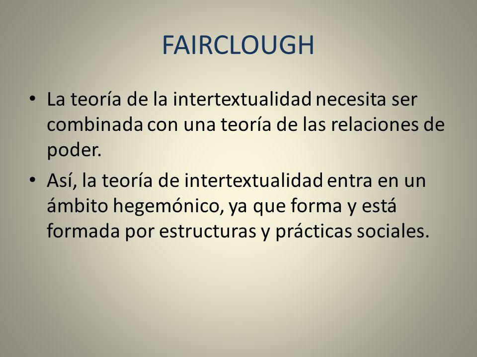 FAIRCLOUGH La teoría de la intertextualidad necesita ser combinada con una teoría de las relaciones de poder.