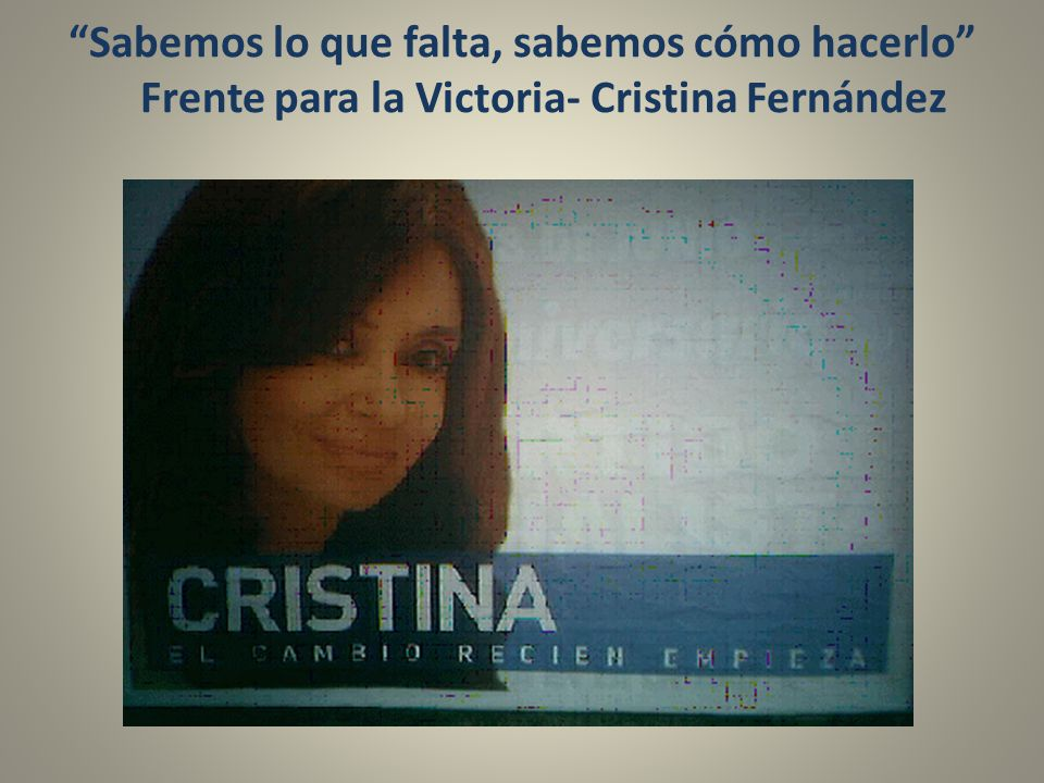 Sabemos lo que falta, sabemos cómo hacerlo Frente para la Victoria- Cristina Fernández