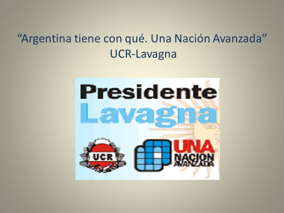 Argentina tiene con qué. Una Nación Avanzada UCR-Lavagna