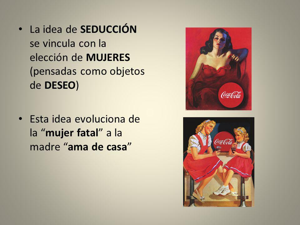 La idea de SEDUCCIÓN se vincula con la elección de MUJERES (pensadas como objetos de DESEO)