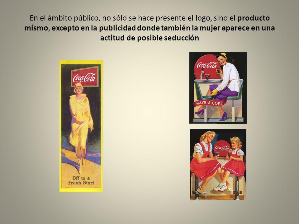 En el ámbito público, no sólo se hace presente el logo, sino el producto mismo, excepto en la publicidad donde también la mujer aparece en una actitud de posible seducción