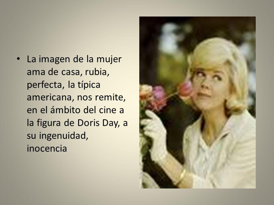 La imagen de la mujer ama de casa, rubia, perfecta, la típica americana, nos remite, en el ámbito del cine a la figura de Doris Day, a su ingenuidad, inocencia