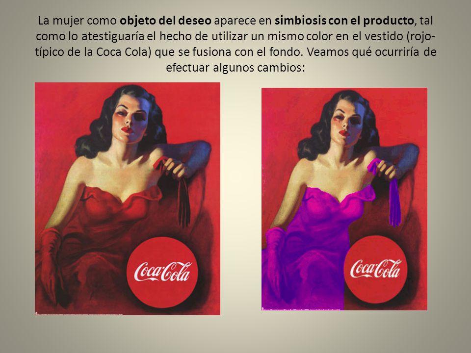 La mujer como objeto del deseo aparece en simbiosis con el producto, tal como lo atestiguaría el hecho de utilizar un mismo color en el vestido (rojo- típico de la Coca Cola) que se fusiona con el fondo.
