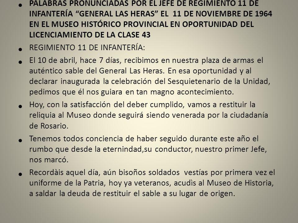 PALABRAS PRONUNCIADAS POR EL JEFE DE REGIMIENTO 11 DE INFANTERÍA GENERAL LAS HERAS EL 11 DE NOVIEMBRE DE 1964 EN EL MUSEO HISTÓRICO PROVINCIAL EN OPORTUNIDAD DEL LICENCIAMIENTO DE LA CLASE 43