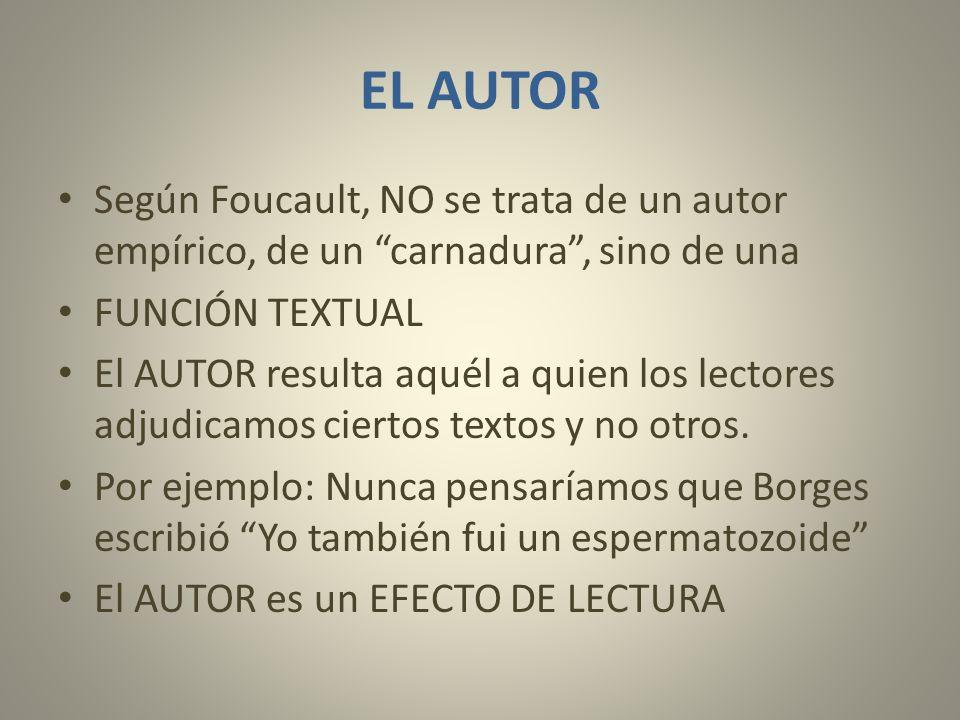 EL AUTOR Según Foucault, NO se trata de un autor empírico, de un carnadura , sino de una. FUNCIÓN TEXTUAL.