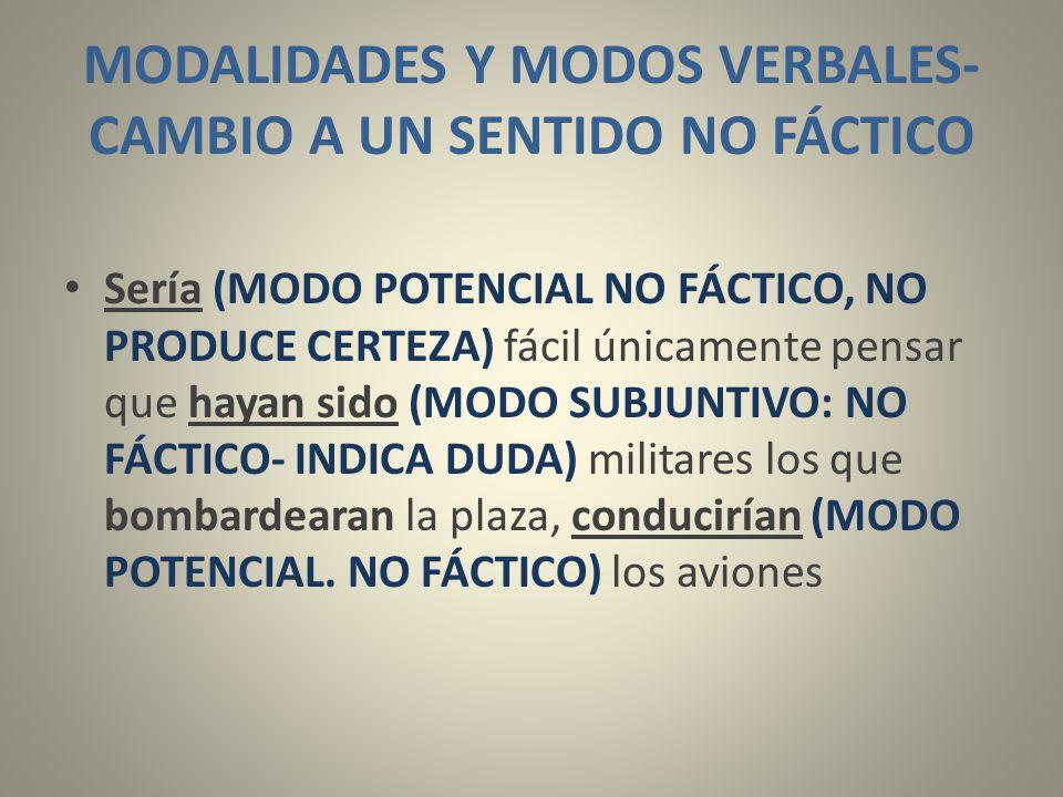 MODALIDADES Y MODOS VERBALES- CAMBIO A UN SENTIDO NO FÁCTICO
