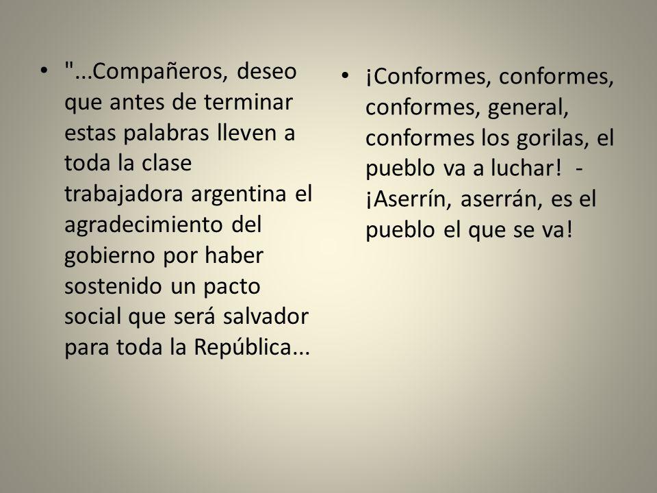 ...Compañeros, deseo que antes de terminar estas palabras lleven a toda la clase trabajadora argentina el agradecimiento del gobierno por haber sostenido un pacto social que será salvador para toda la República...