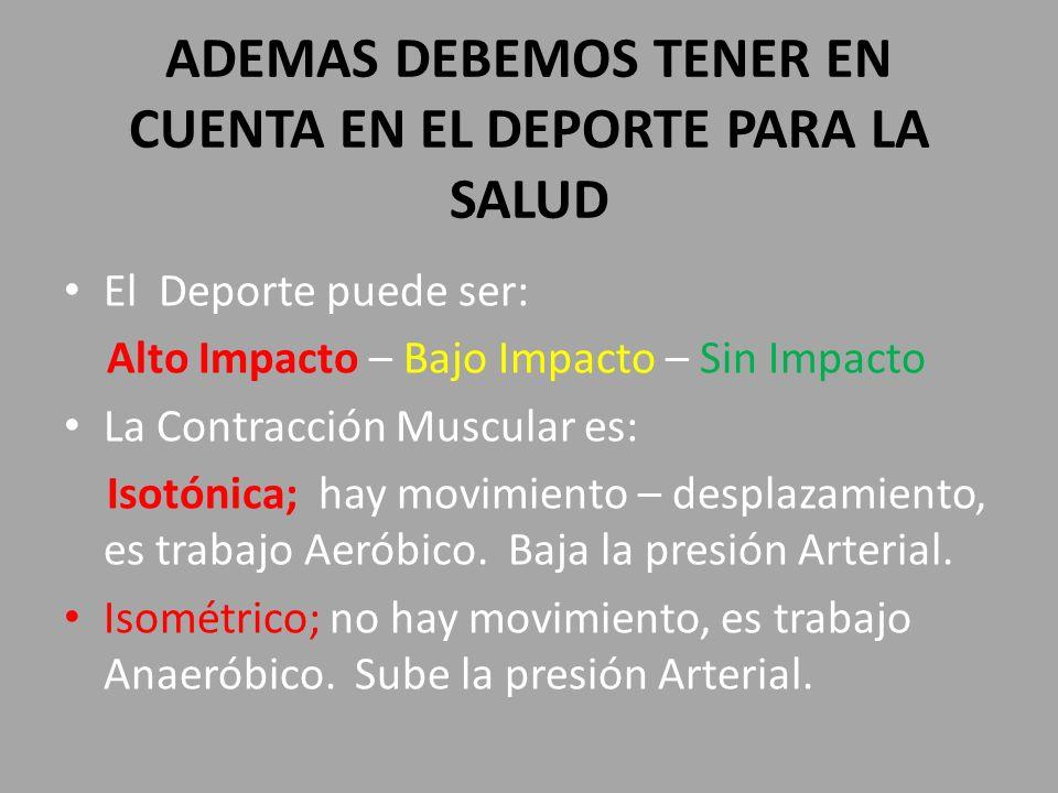 ADEMAS DEBEMOS TENER EN CUENTA EN EL DEPORTE PARA LA SALUD