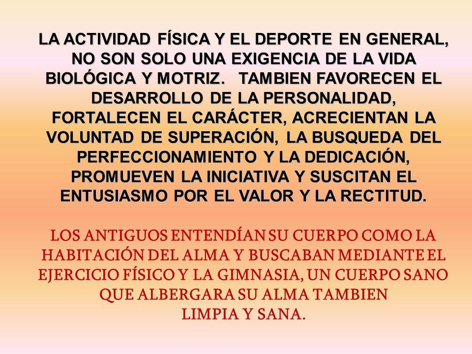 LA ACTIVIDAD FÍSICA Y EL DEPORTE EN GENERAL, NO SON SOLO UNA EXIGENCIA DE LA VIDA BIOLÓGICA Y MOTRIZ.