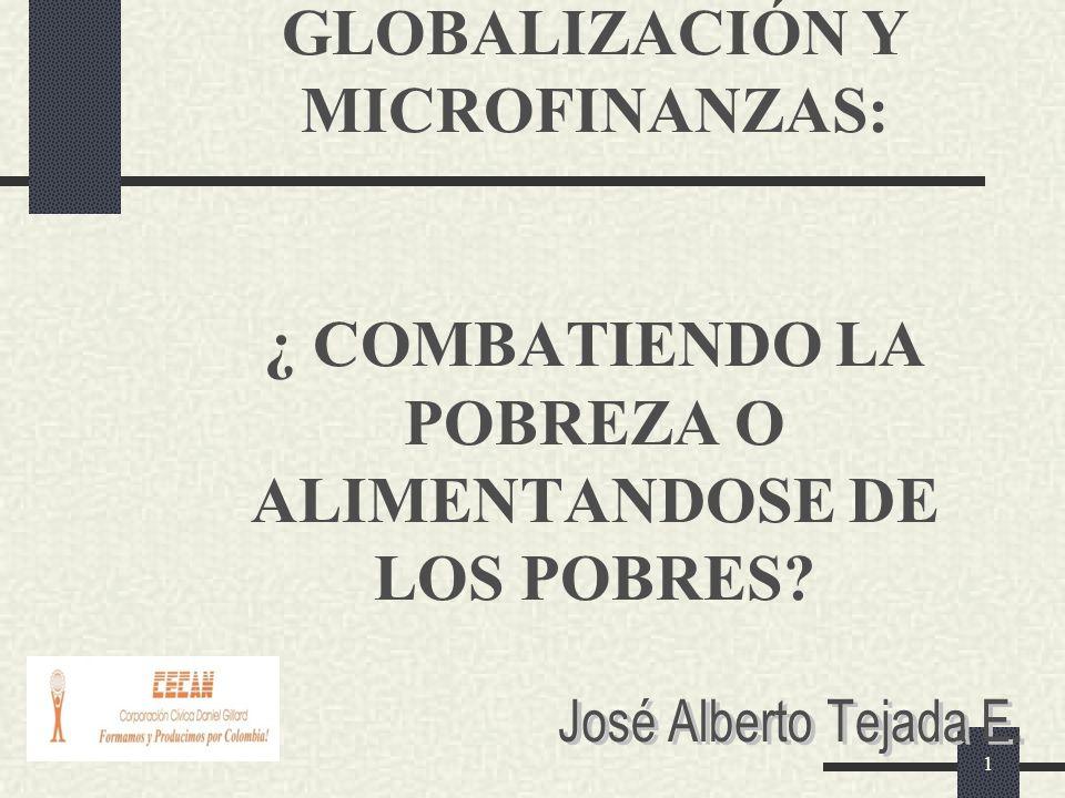 GLOBALIZACIÓN Y MICROFINANZAS: ¿ COMBATIENDO LA POBREZA O ALIMENTANDOSE DE LOS POBRES