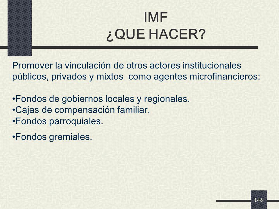 IMF ¿QUE HACER Promover la vinculación de otros actores institucionales públicos, privados y mixtos como agentes microfinancieros: