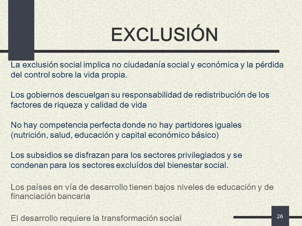 EXCLUSIÓN La exclusión social implica no ciudadanía social y económica y la pérdida del control sobre la vida propia.