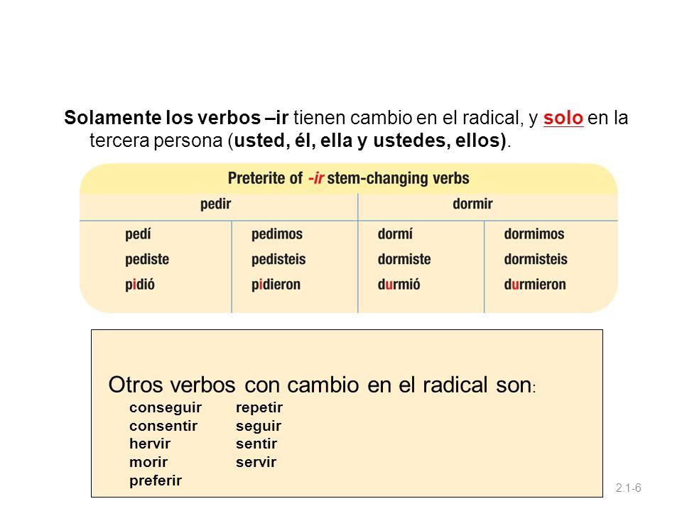 Otros verbos con cambio en el radical son: