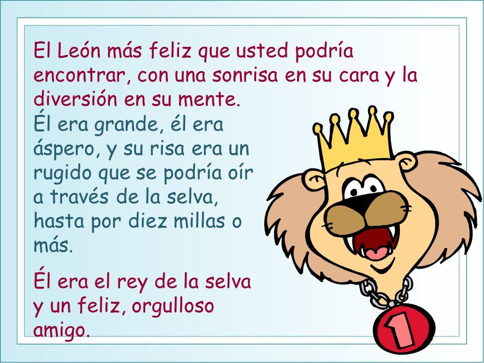 El León más feliz que usted podría encontrar, con una sonrisa en su cara y la diversión en su mente.