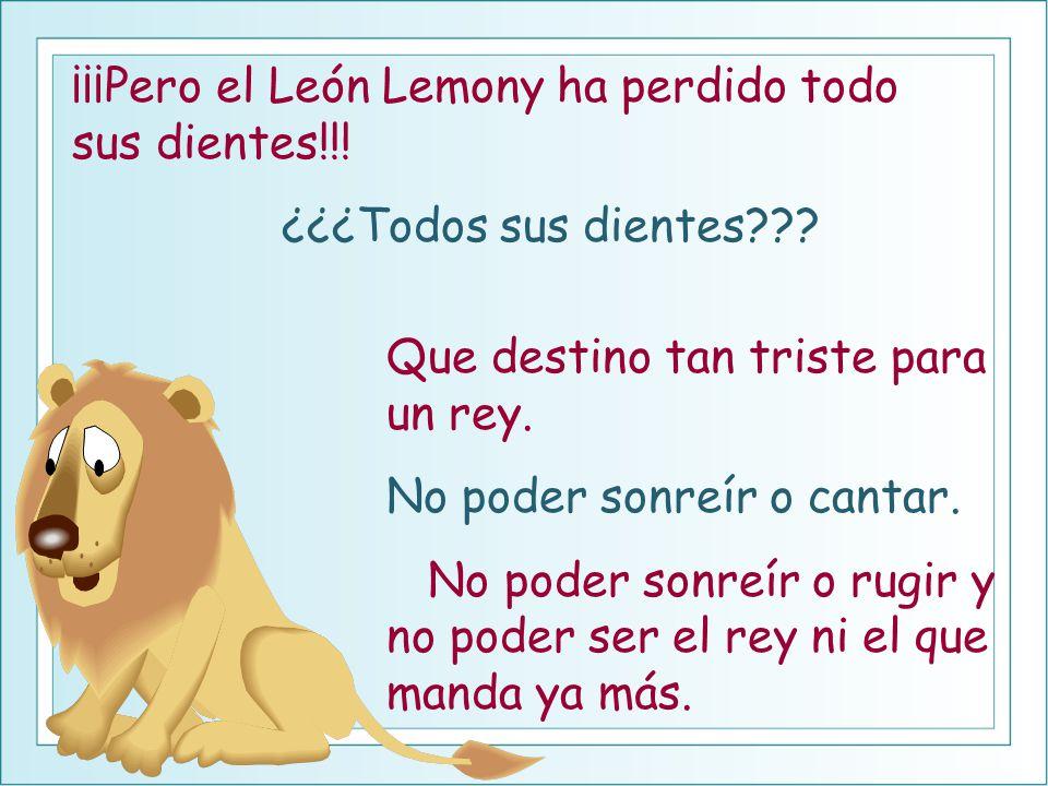 ¡¡¡Pero el León Lemony ha perdido todo sus dientes!!!