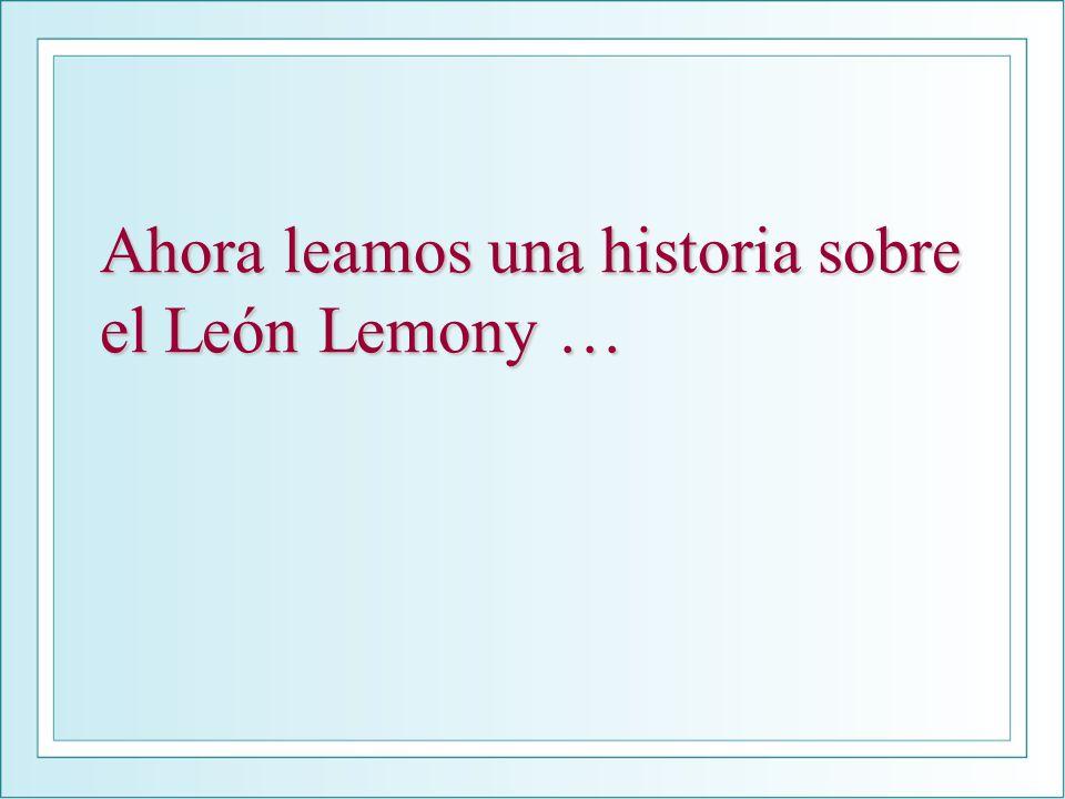 Ahora leamos una historia sobre el León Lemony …