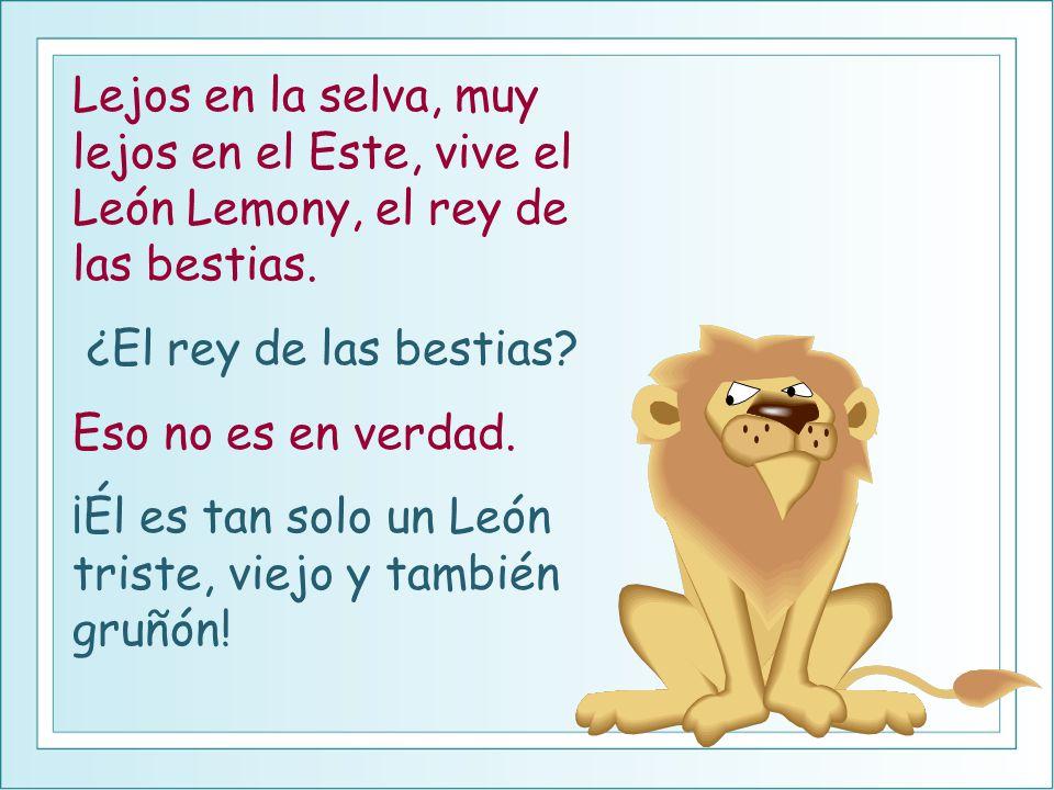 Lejos en la selva, muy lejos en el Este, vive el León Lemony, el rey de las bestias.
